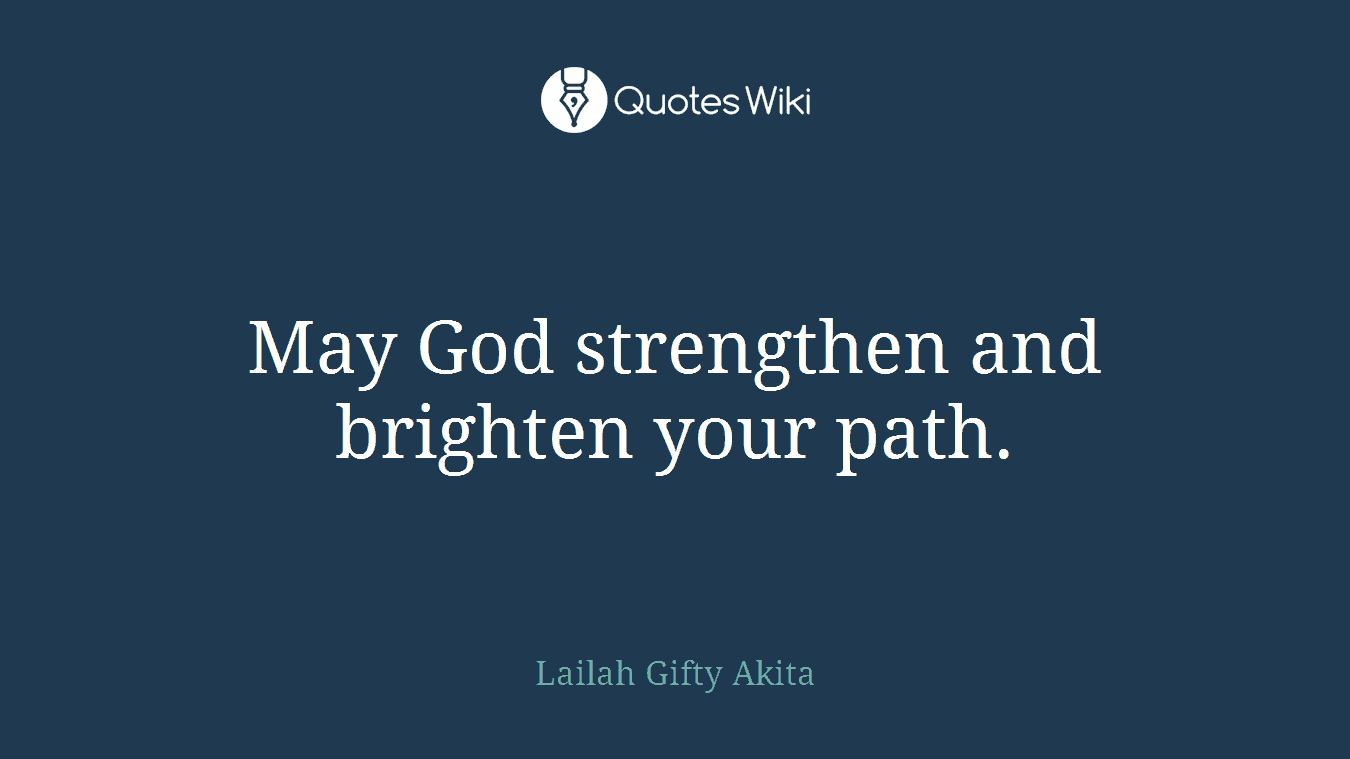 May God strengthen and brighten your path.