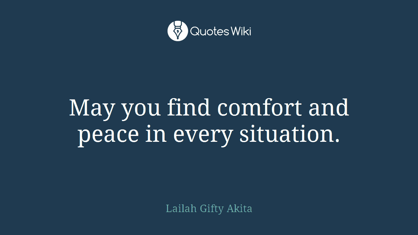 May you find comfort and peace in every situation.