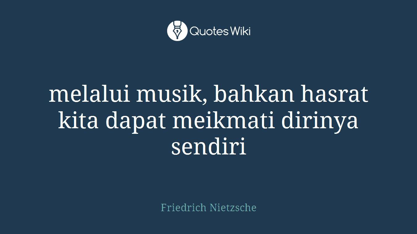 melalui musik, bahkan hasrat kita dapat meikmati dirinya sendiri