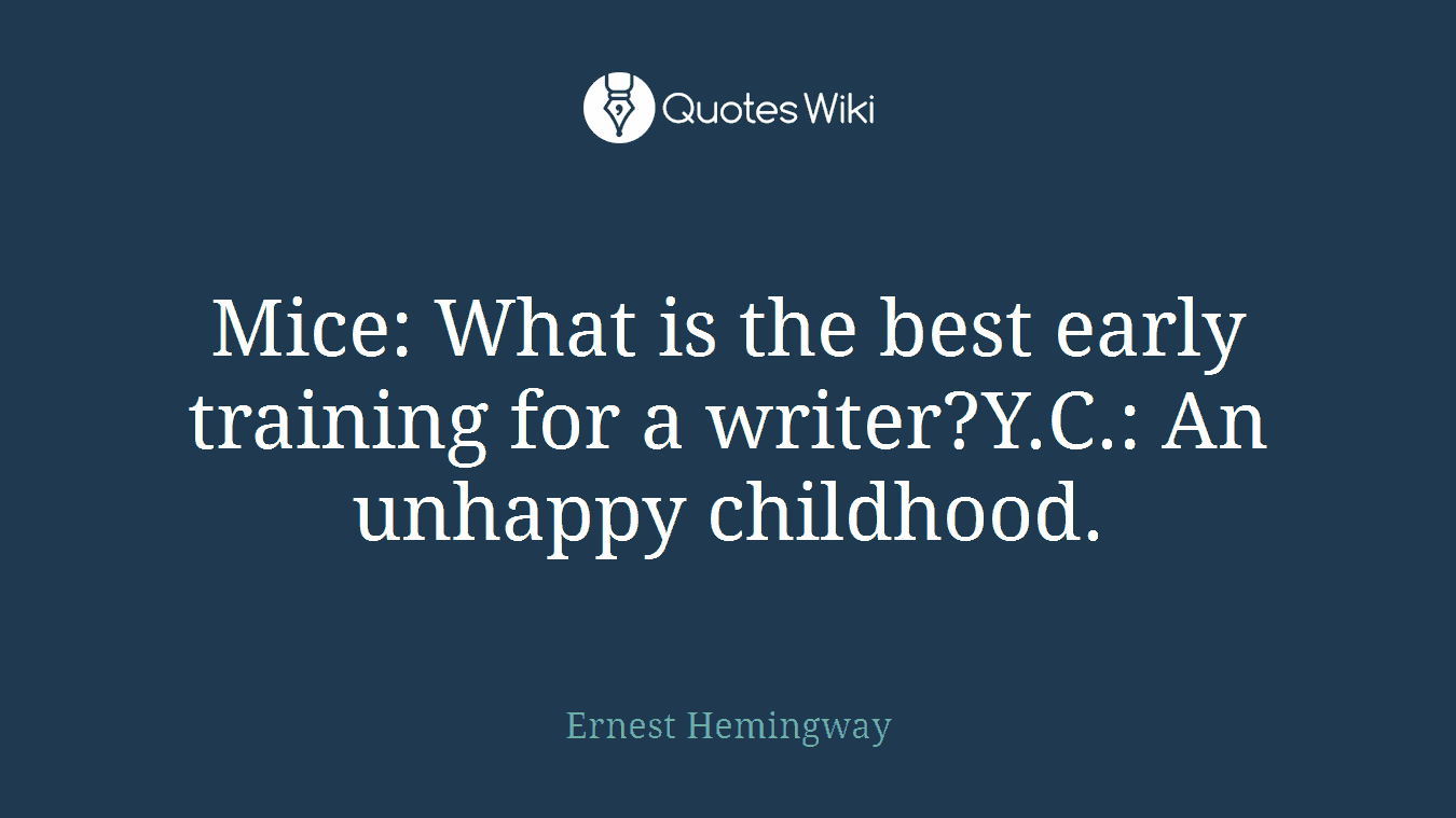 Mice: What is the best early training for a writer?Y.C.: An unhappy childhood.