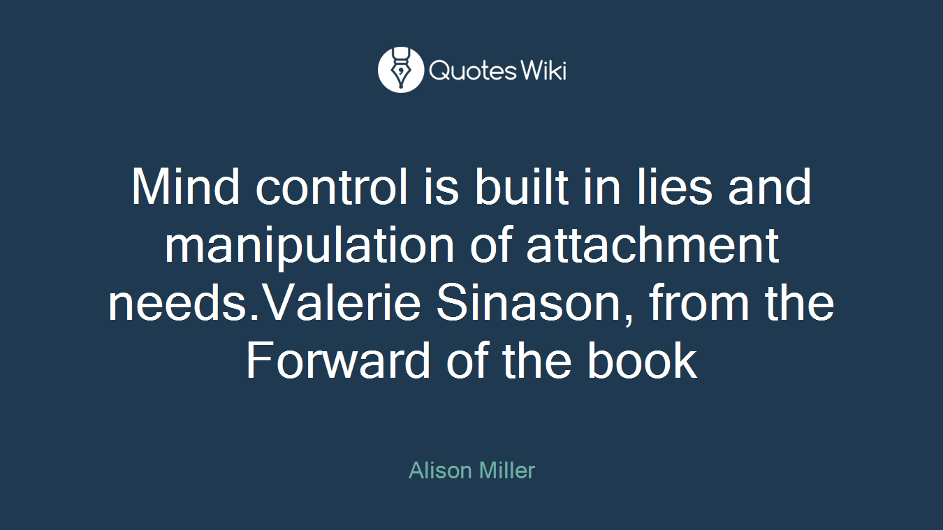 Mind control is built in lies and manipulation of attachment needs.Valerie Sinason, from the Forward of the book