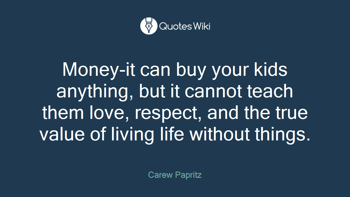 Love Respect Quotes Moneyit Can Buy Your Kids Anything But It Can.