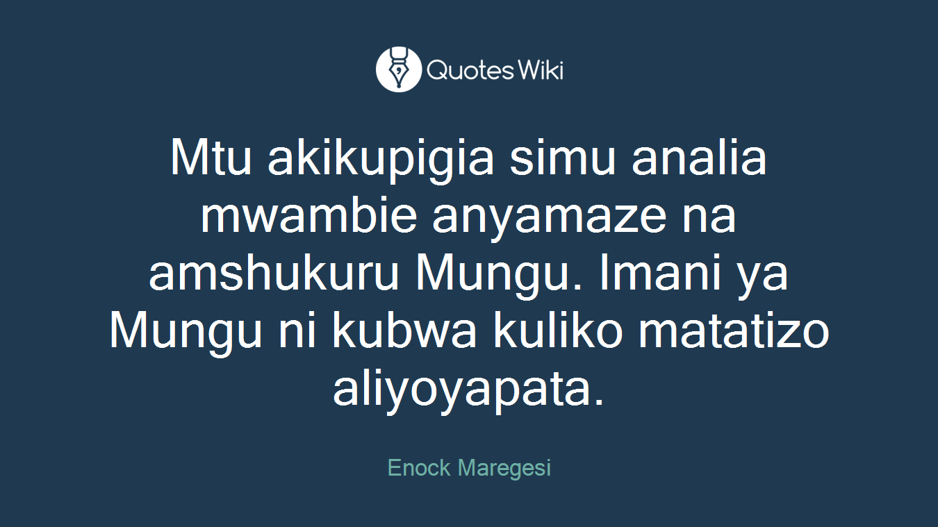 Mtu akikupigia simu analia mwambie anyamaze na amshukuru Mungu. Imani ya Mungu ni kubwa kuliko matatizo aliyoyapata.