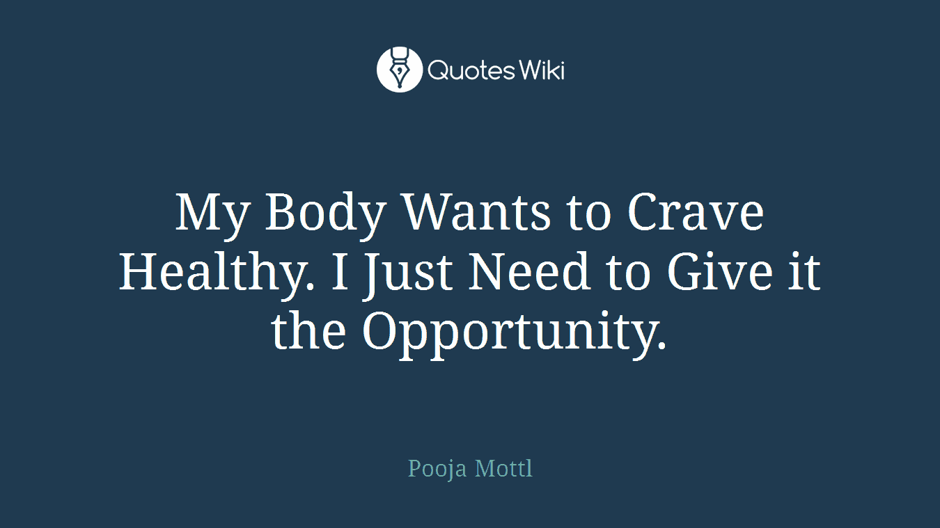 My Body Wants to Crave Healthy. I Just Need to Give it the Opportunity.