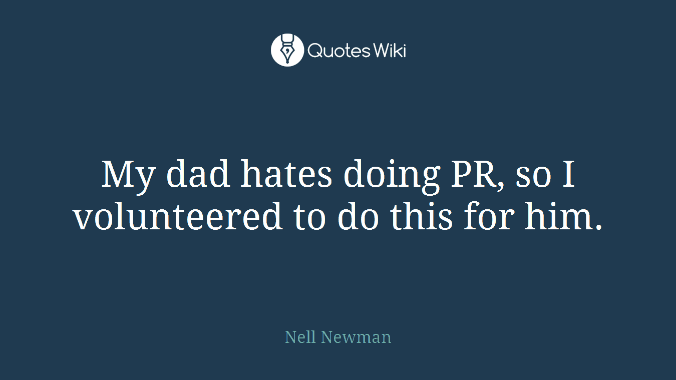 My dad hates doing PR, so I volunteered to do this for him.