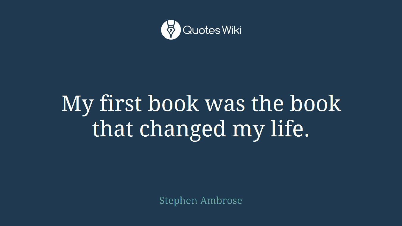 My first book was the book that changed my life.