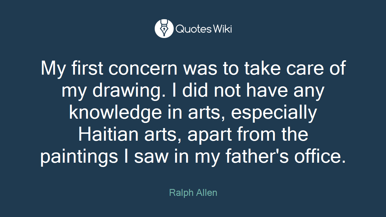 My first concern was to take care of my drawing. I did not have any knowledge in arts, especially Haitian arts, apart from the paintings I saw in my father's office.