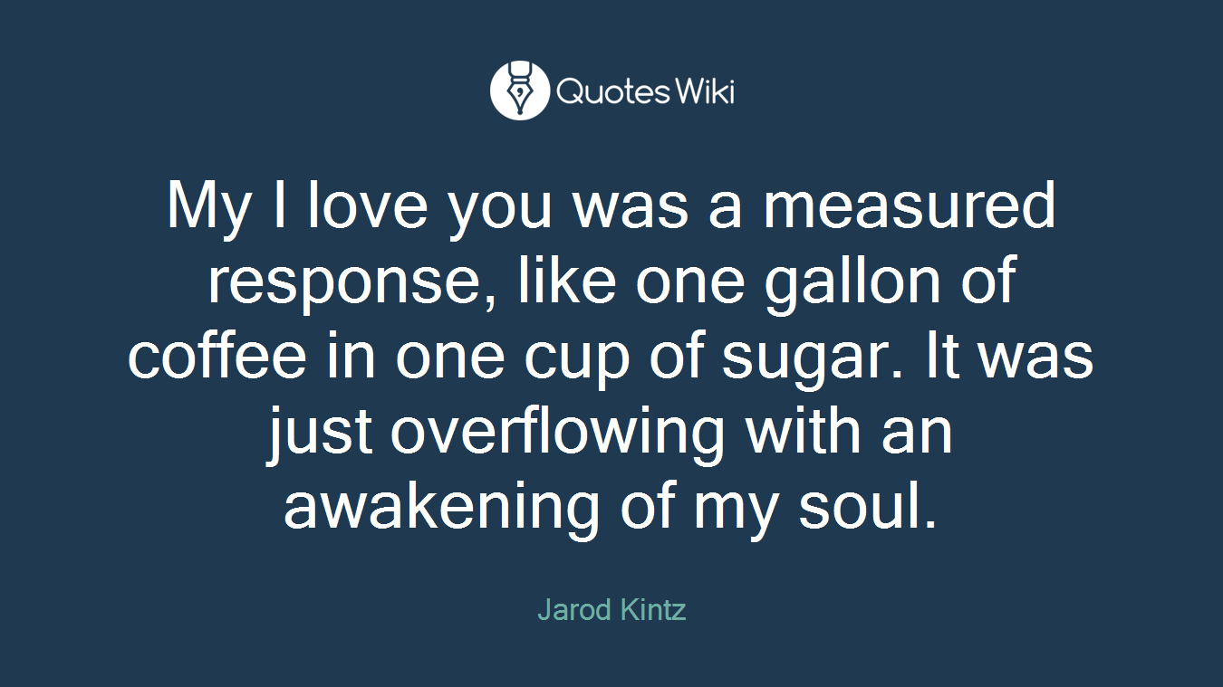 My I Love You Was A Measured Response Like One