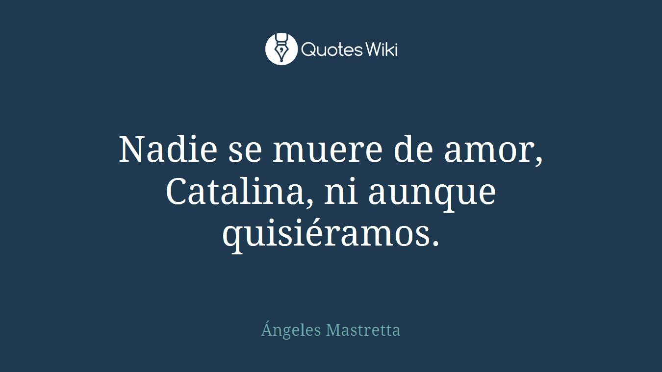 Nadie se muere de amor, Catalina, ni aunque qui...