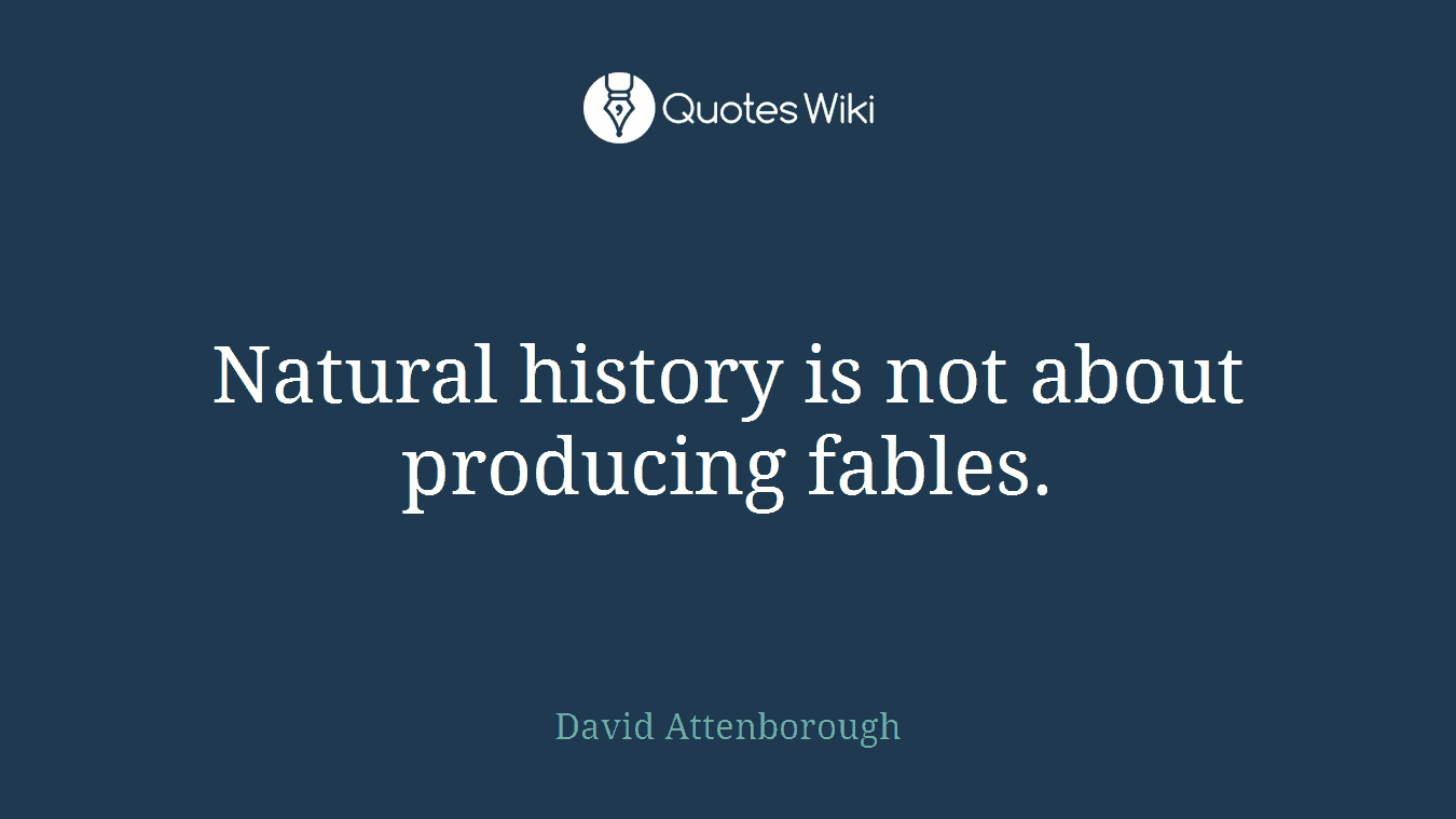 Natural history is not about producing fables.