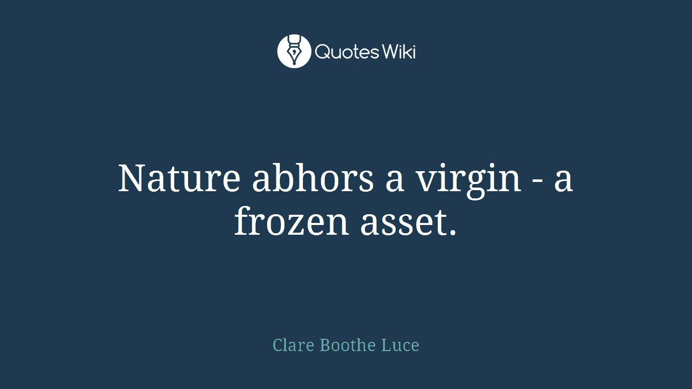 Nature abhors a virgin - a frozen asset.