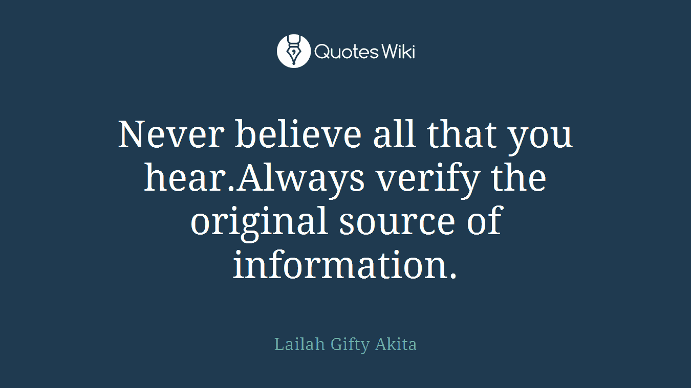 Never believe all that you hear.Always verify the original source of information.