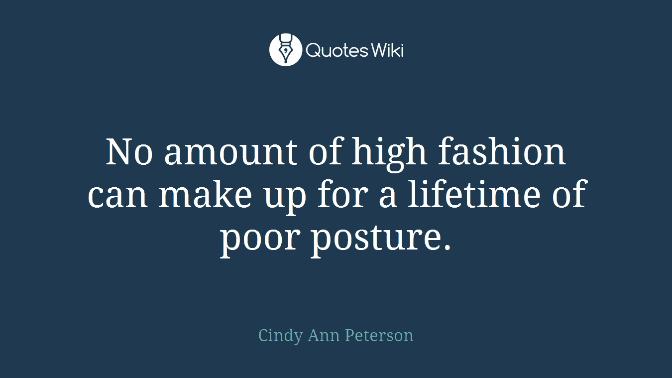No amount of high fashion can make up for a lifetime of poor posture.