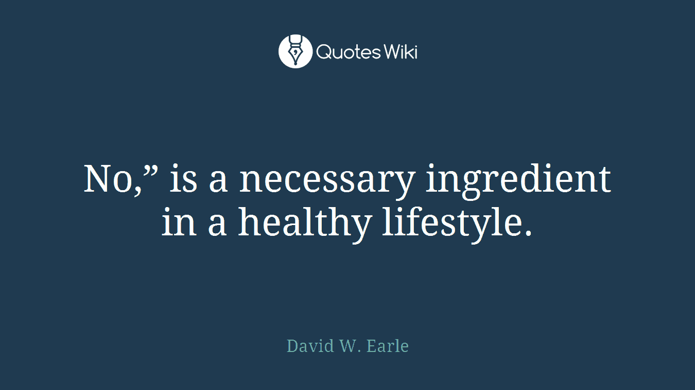"""No,"""" is a necessary ingredient in a healthy lifestyle."""
