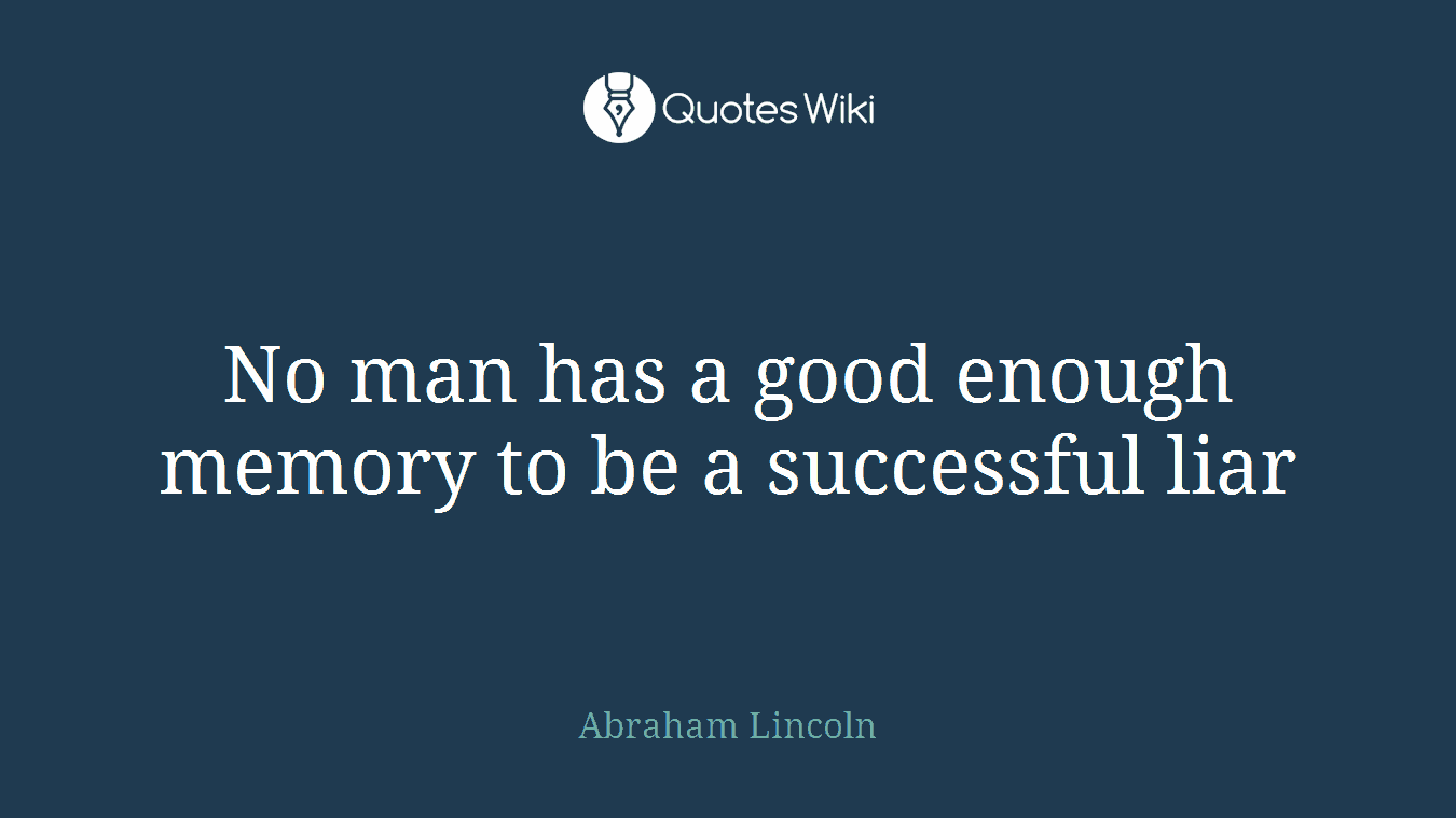 No man has a good enough memory to be a successful liar