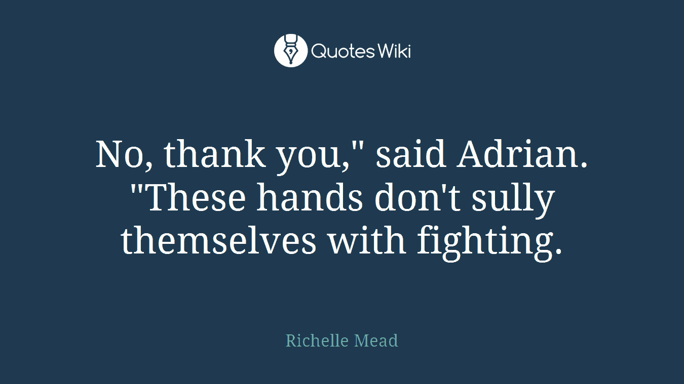 "Sully Quotes No Thank You"" Said Adrian""these Hands Don't."