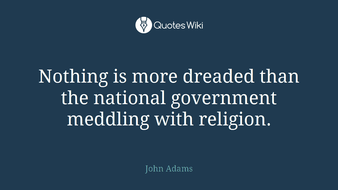 Nothing is more dreaded than the national government meddling with religion.