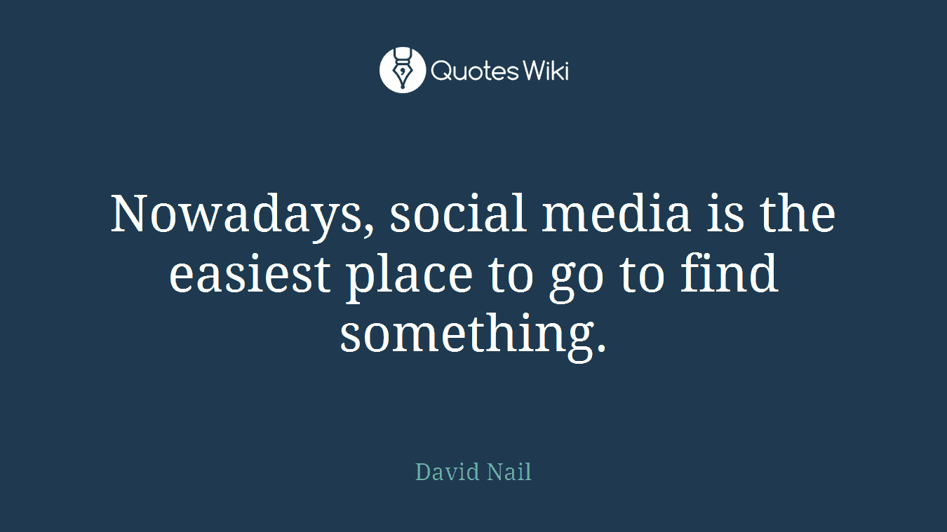 Nowadays, social media is the easiest place to go to find something.