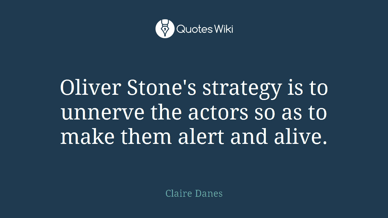 Oliver Stone's strategy is to unnerve the actors so as to make them alert and alive.