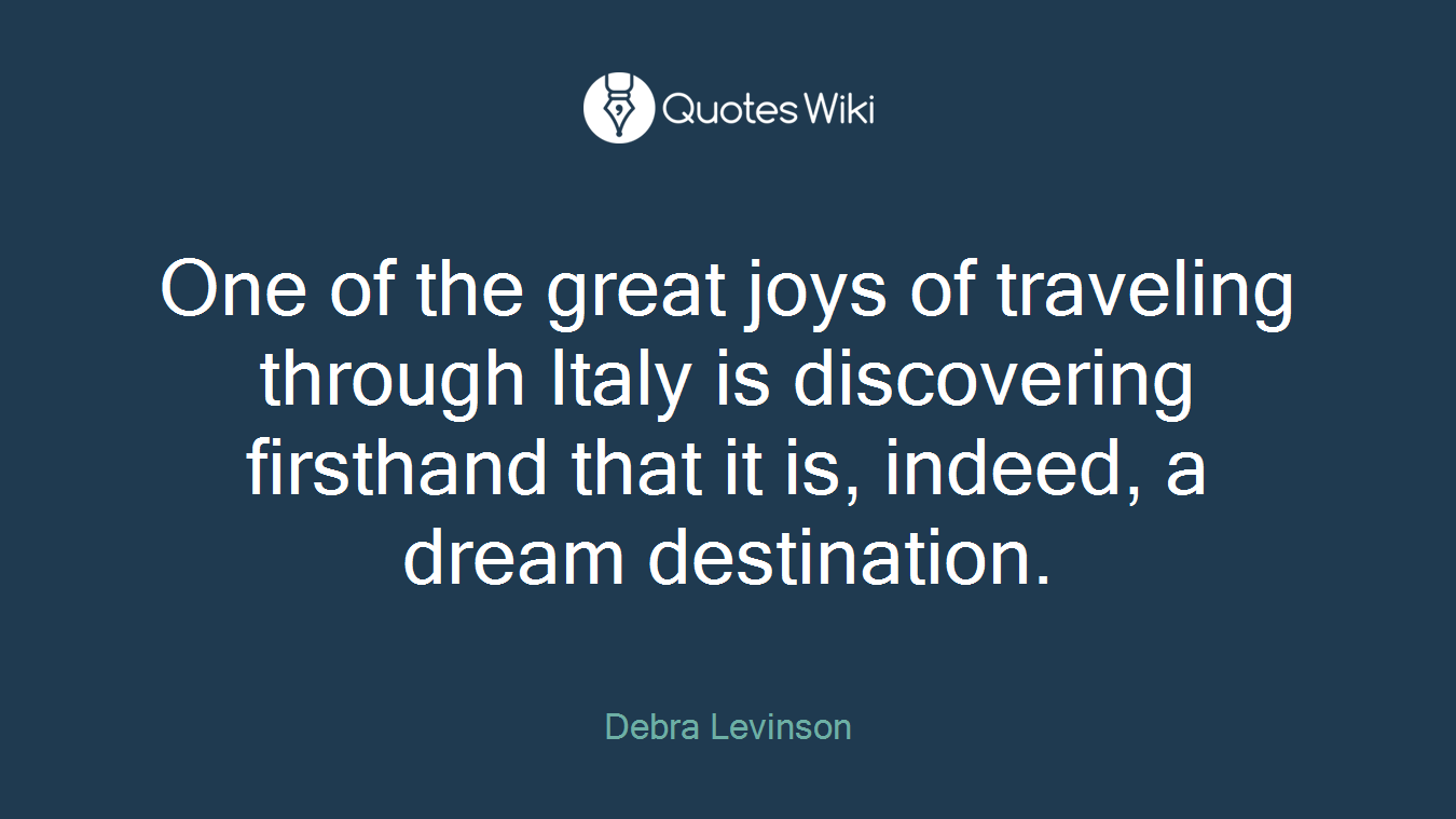 One of the great joys of traveling through Italy is discovering firsthand that it is, indeed, a dream destination.