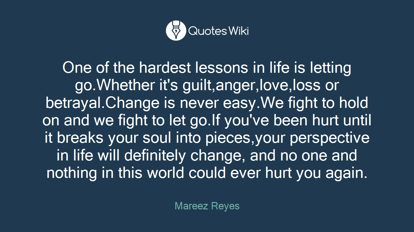 One Of The Hardest Lessons In Life Is Letting G