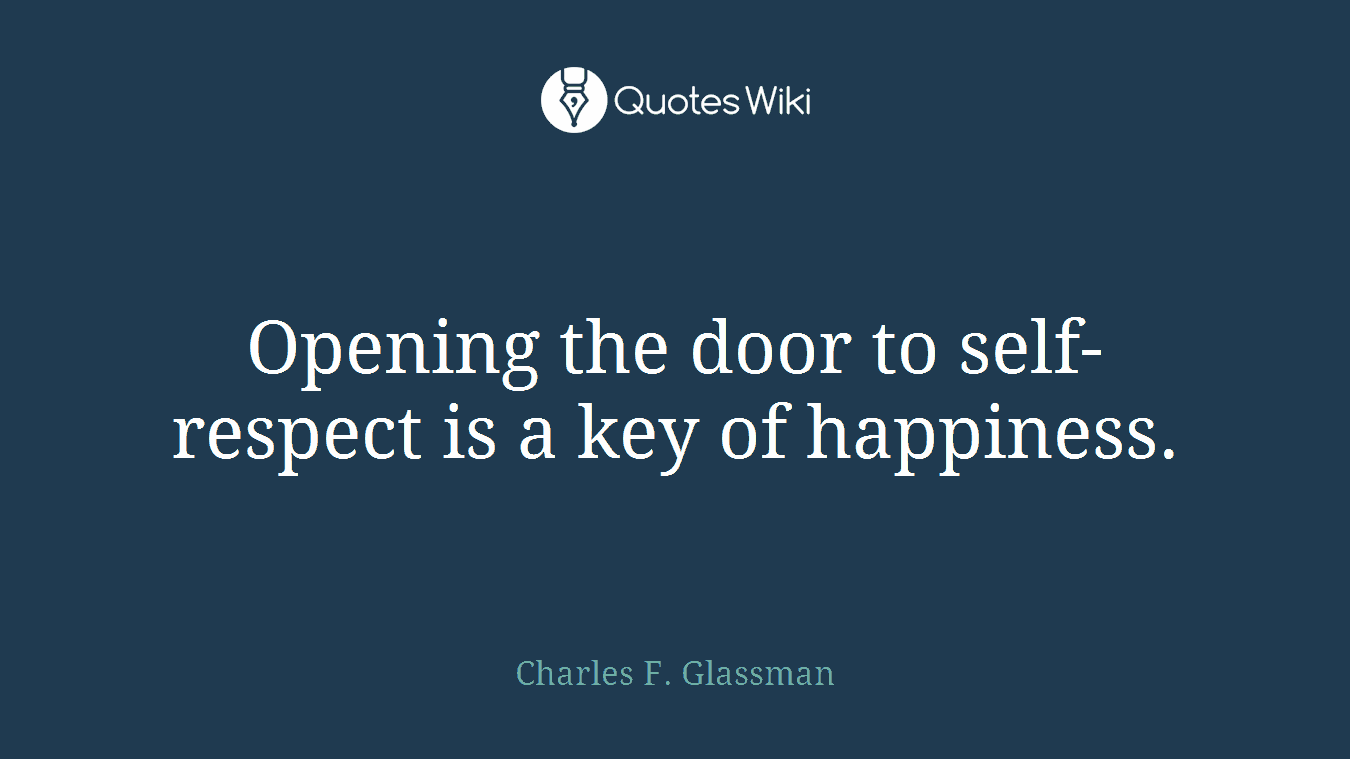 Opening the door to self-respect is a key of happiness.