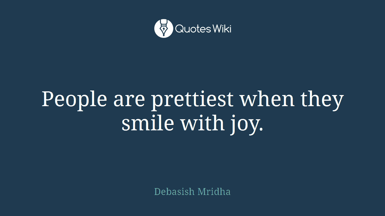 People are prettiest when they smile with joy.