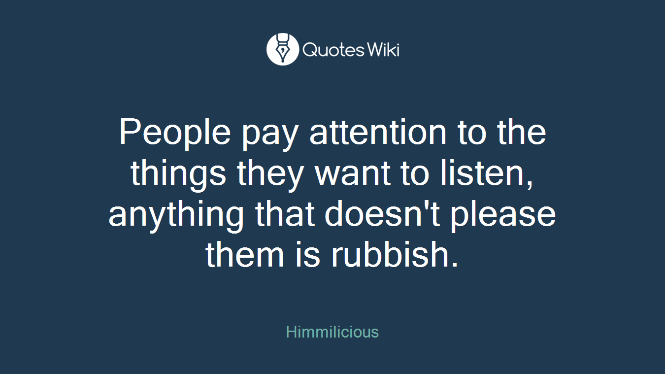 People pay attention to the things they want to...