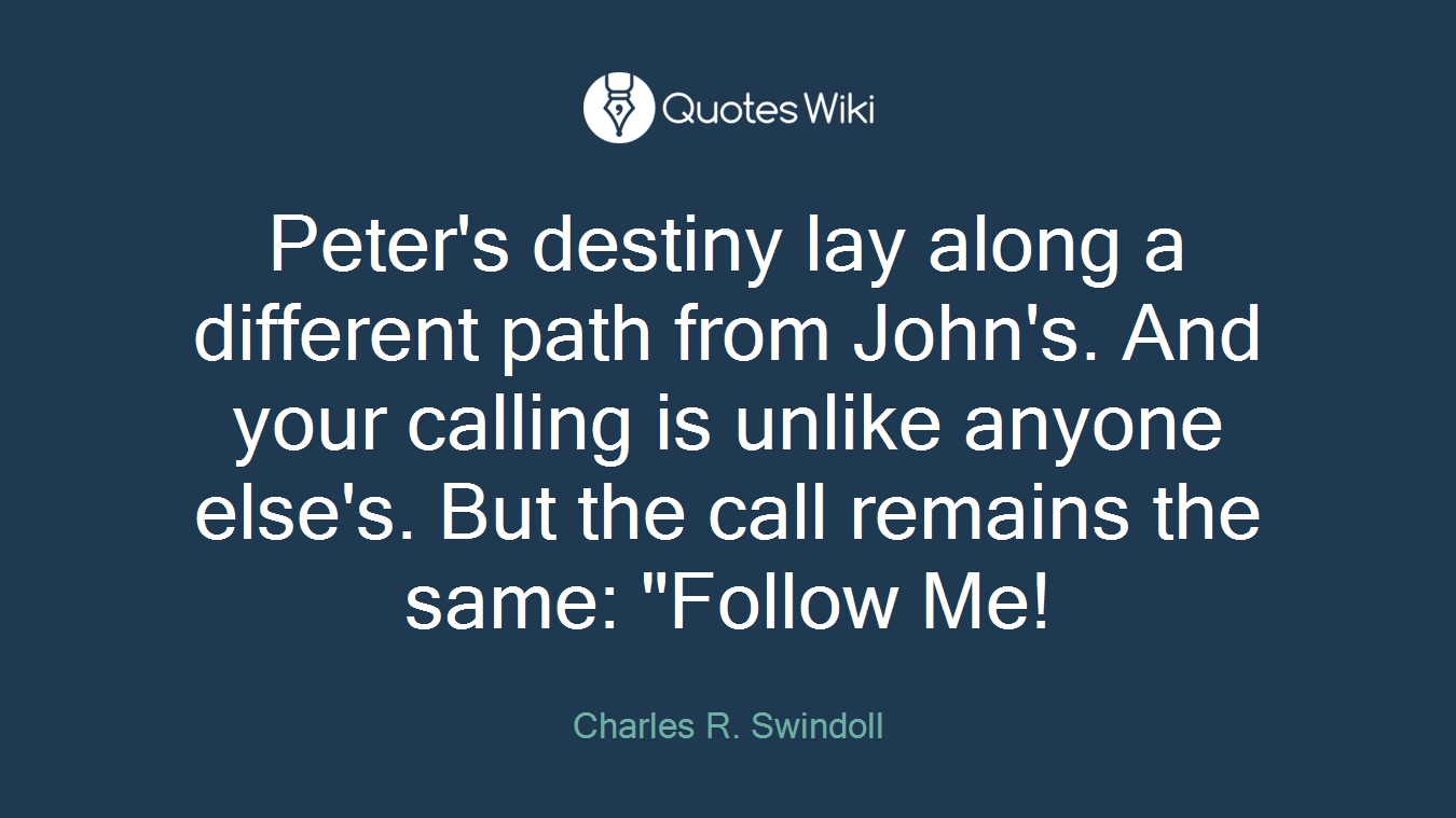 """Peter's destiny lay along a different path from John's. And your calling is unlike anyone else's. But the call remains the same: """"Follow Me!"""
