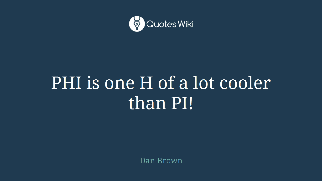 PHI is one H of a lot cooler than PI!