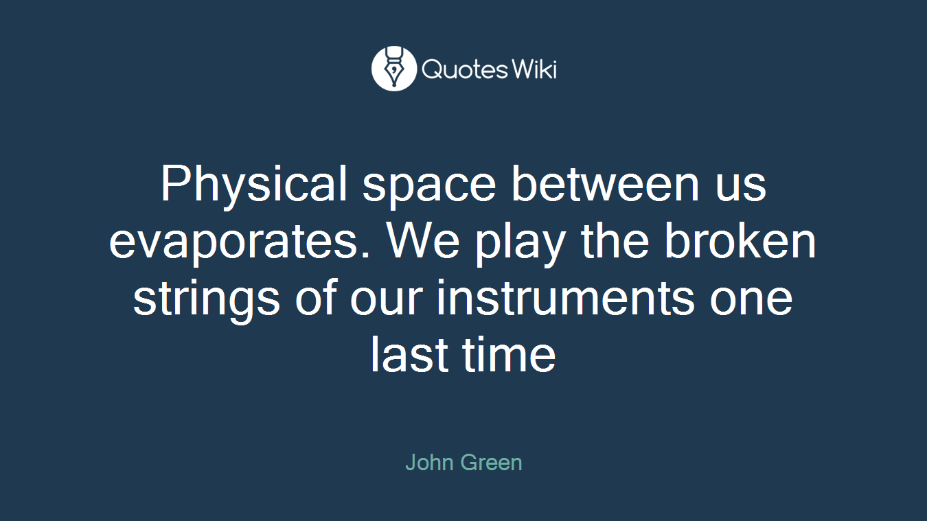 Physical Space Between Us Evaporates We Play T Quoteswiki