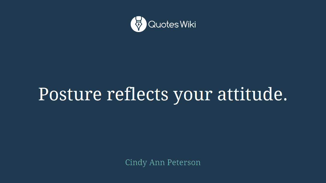 Posture reflects your attitude.