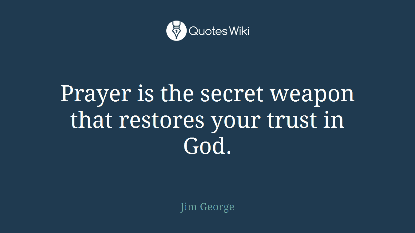 Prayer is the secret weapon that restores your trust in God.