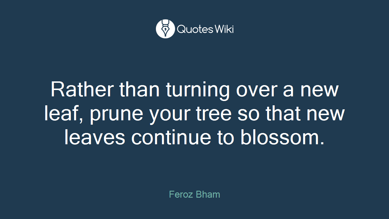 Rather than turning over a new leaf, prune your tree so that new leaves continue to blossom.