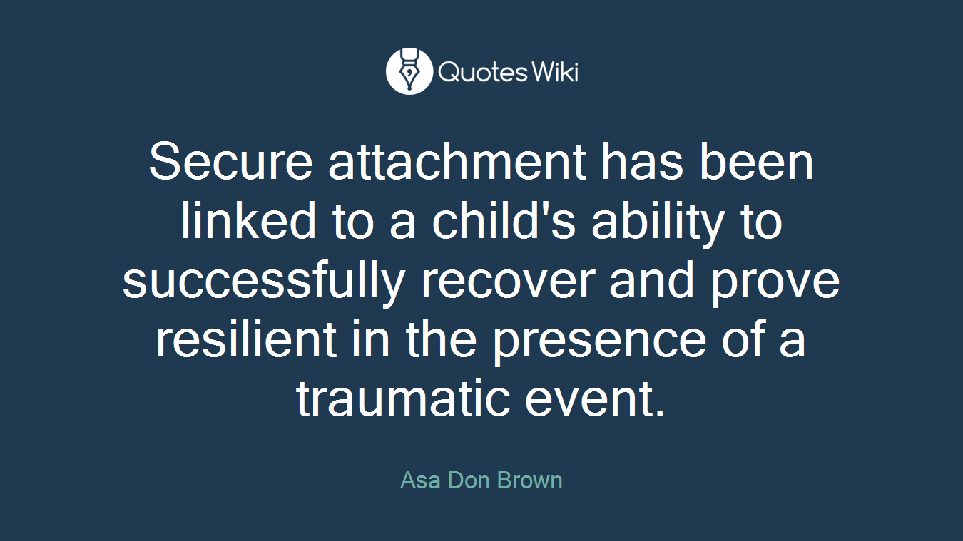 Secure attachment has been linked to a child's ability to successfully recover and prove resilient in the presence of a traumatic event.
