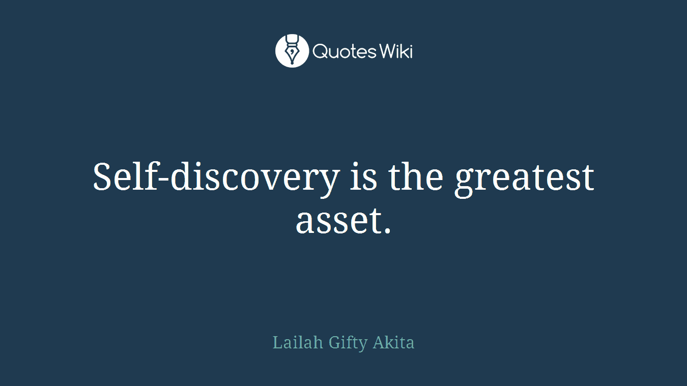Self-discovery is the greatest asset.