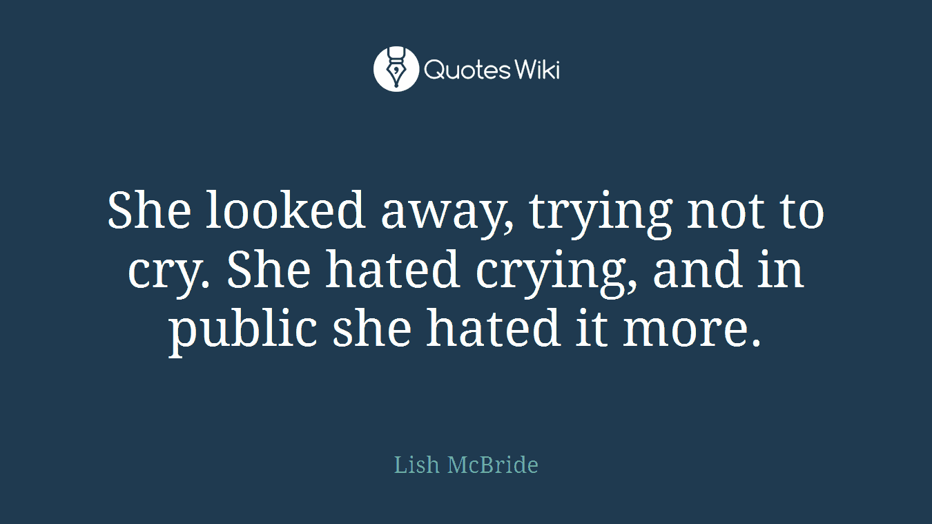 She looked away, trying not to cry. She hated crying, and in public she hated it more.