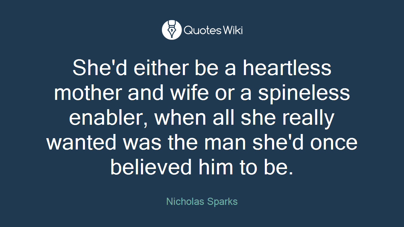 She D Either Be A Heartless Mother And Wife Or Quotes Wiki