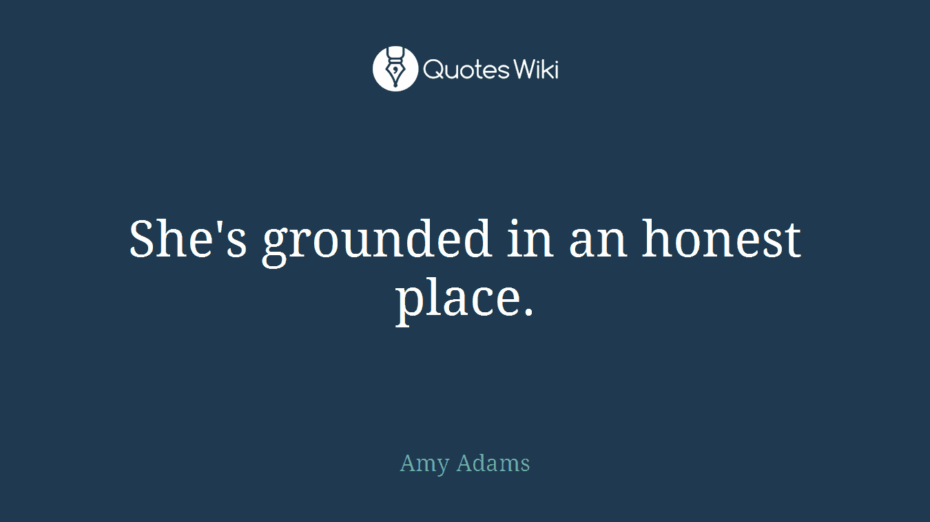 She's grounded in an honest place.