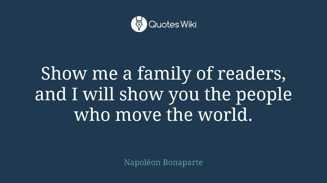 Show me a family of readers, and I will show you the people who move the world.