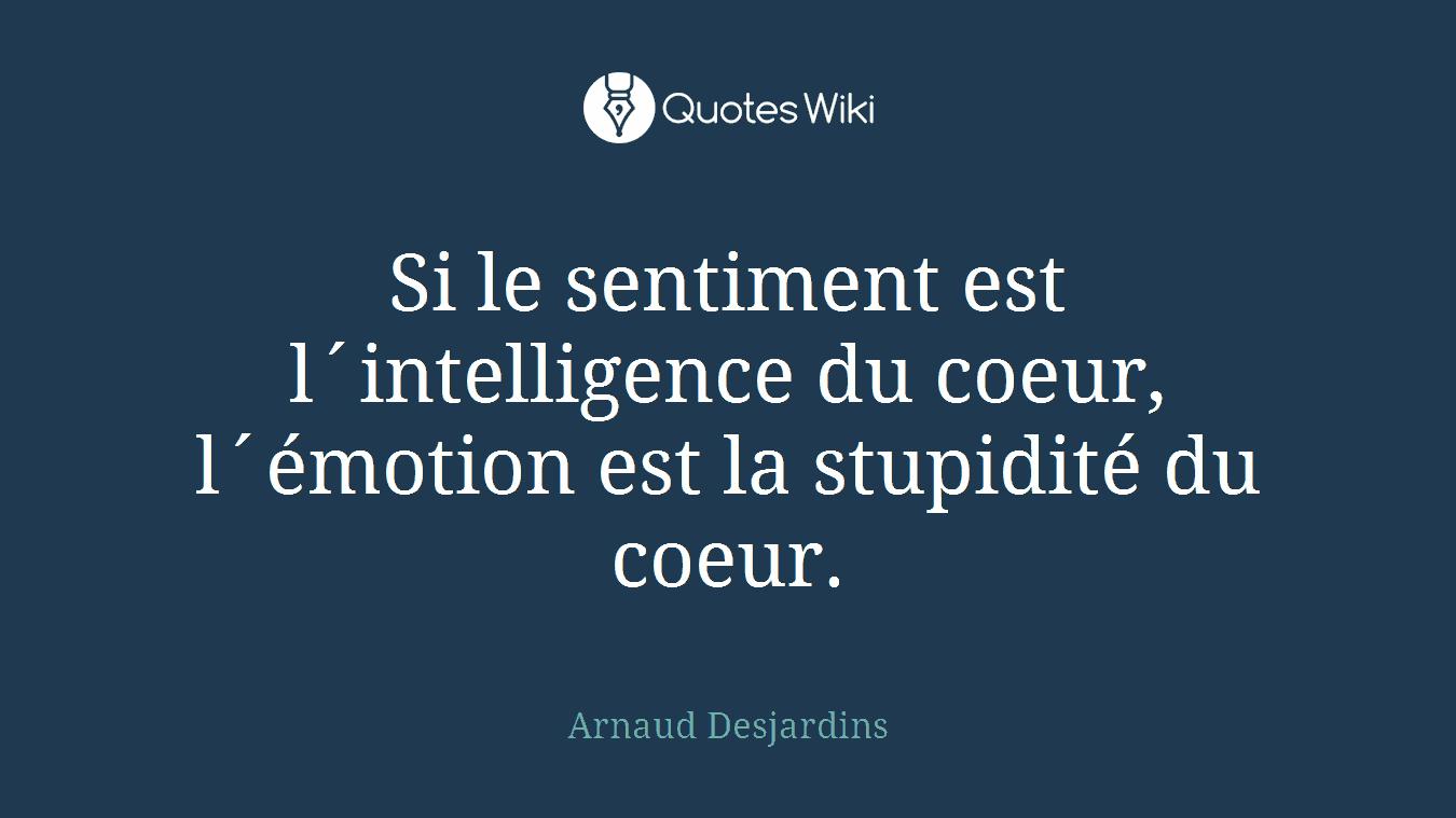 Si Le Sentiment Est L Intelligence Du Coeur L