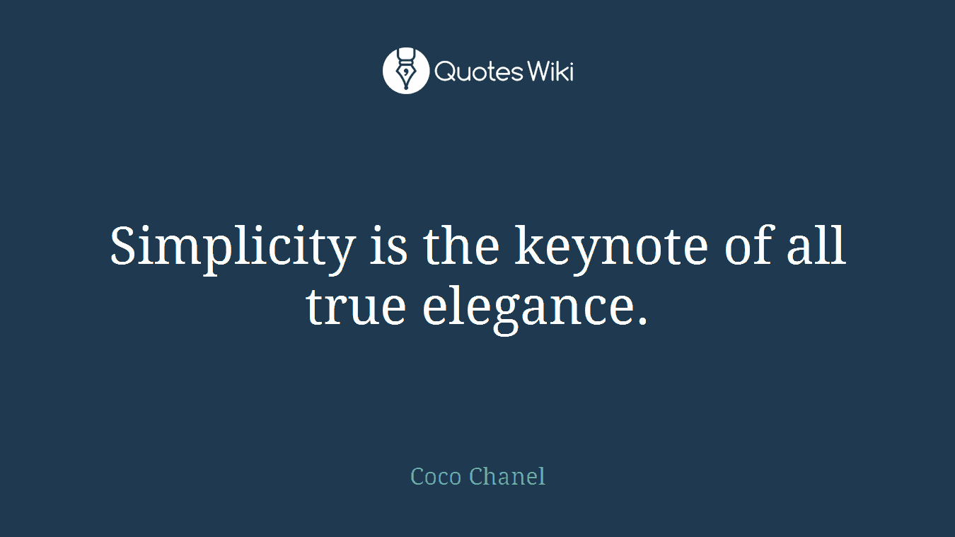 Simplicity Is The Keynote Of All True Elegance Quoteswiki