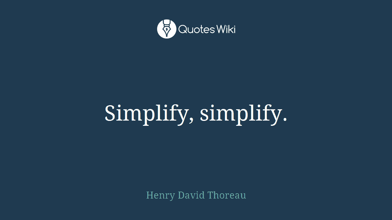 Simplify, simplify.