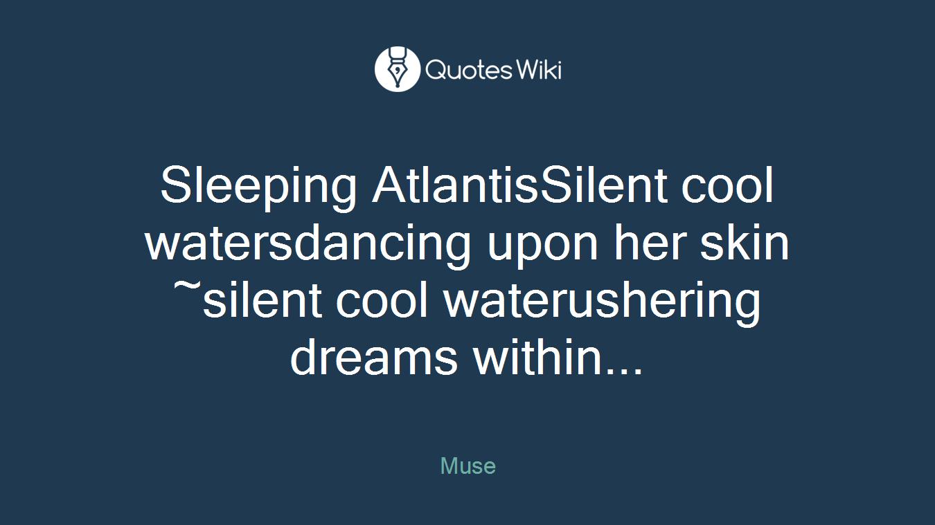 Sleeping AtlantisSilent cool watersdancing upon her skin ~silent cool waterushering dreams within...
