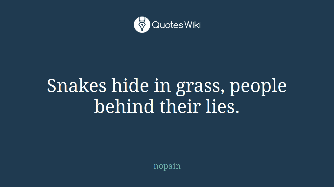 Snakes Hide In Grass People Behind Their Lies Quoteswiki