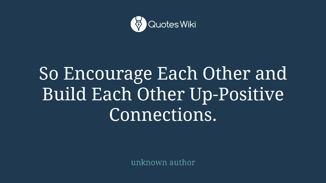 So Encourage Each Other And Build Each Other Up Quoteswiki