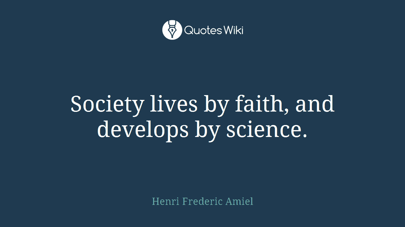 Society lives by faith, and develops by science.