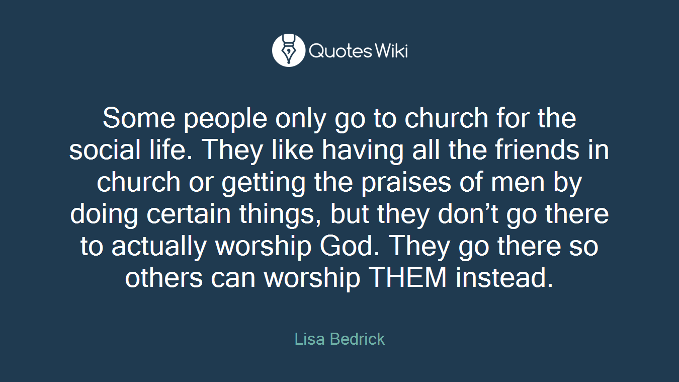 Some people only go to church for the social li...