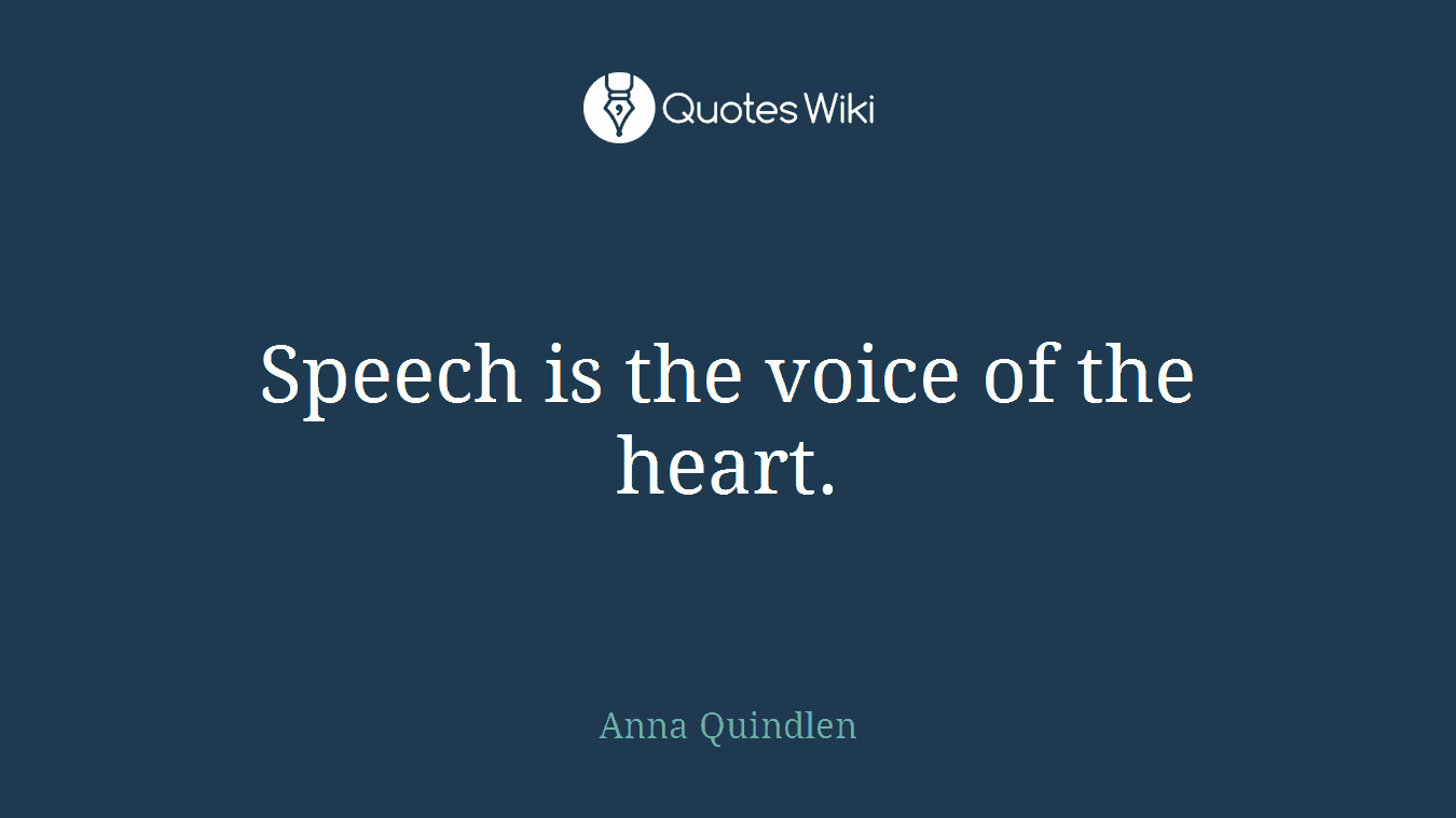 Speech is the voice of the heart.