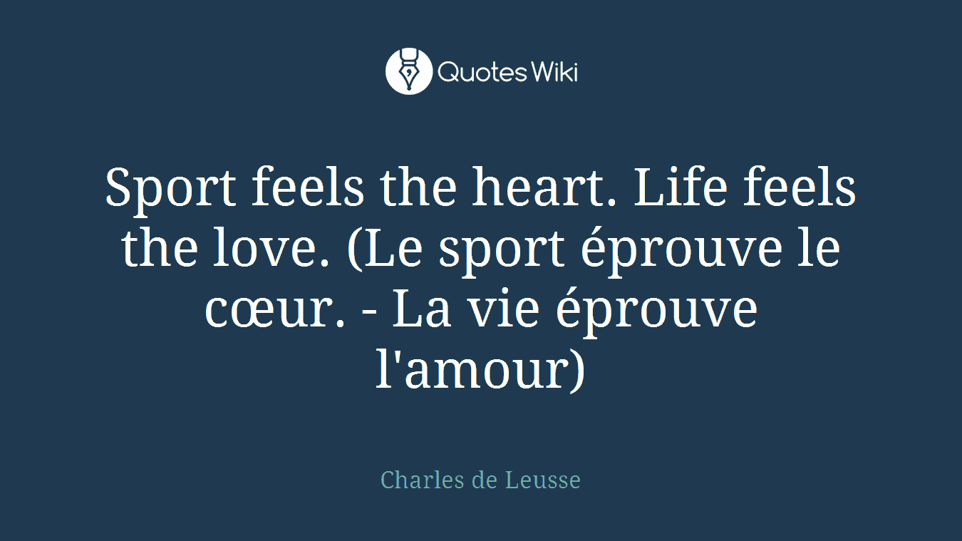 Sport feels the heart. Life feels the love. (Le sport éprouve le cœur. - La vie éprouve l'amour)